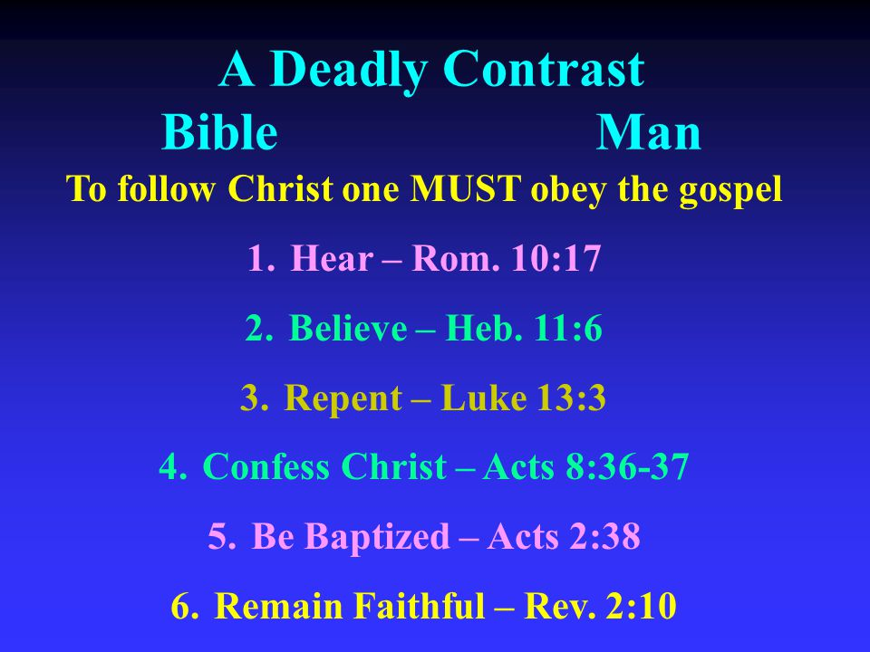 A Deadly Contrast BibleMan To follow Christ one MUST obey the gospel 1.Hear – Rom.