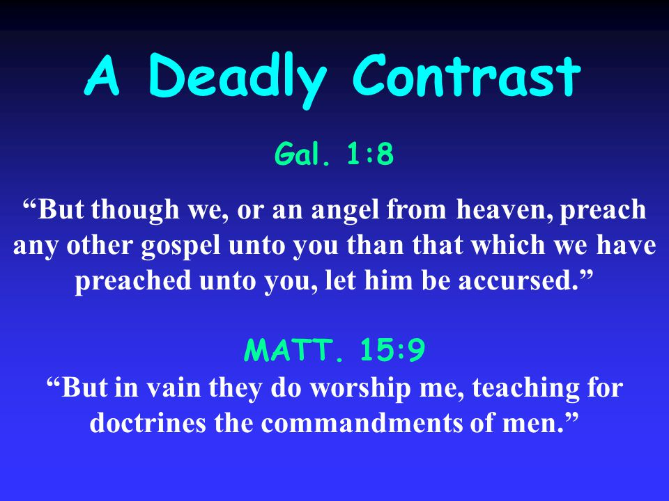Gal. 1:8 But though we, or an angel from heaven, preach any other gospel unto you than that which we have preached unto you, let him be accursed. MATT