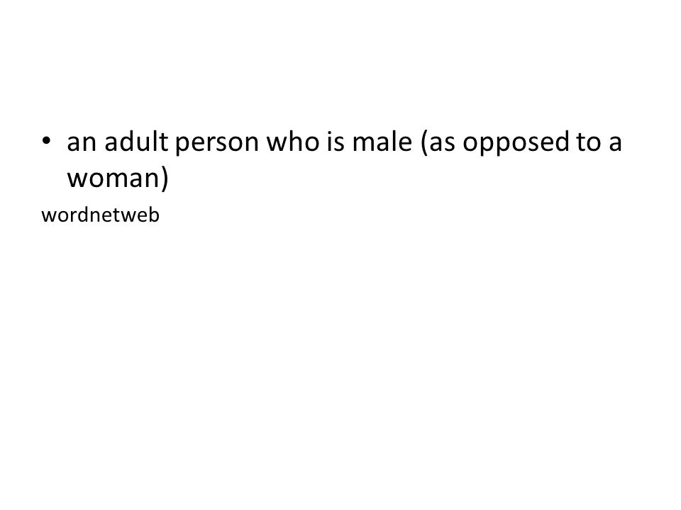 an adult person who is male (as opposed to a woman) wordnetweb