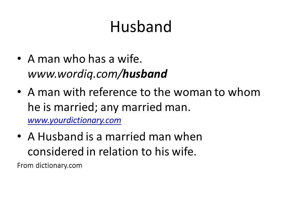 Husband A man who has a wife.