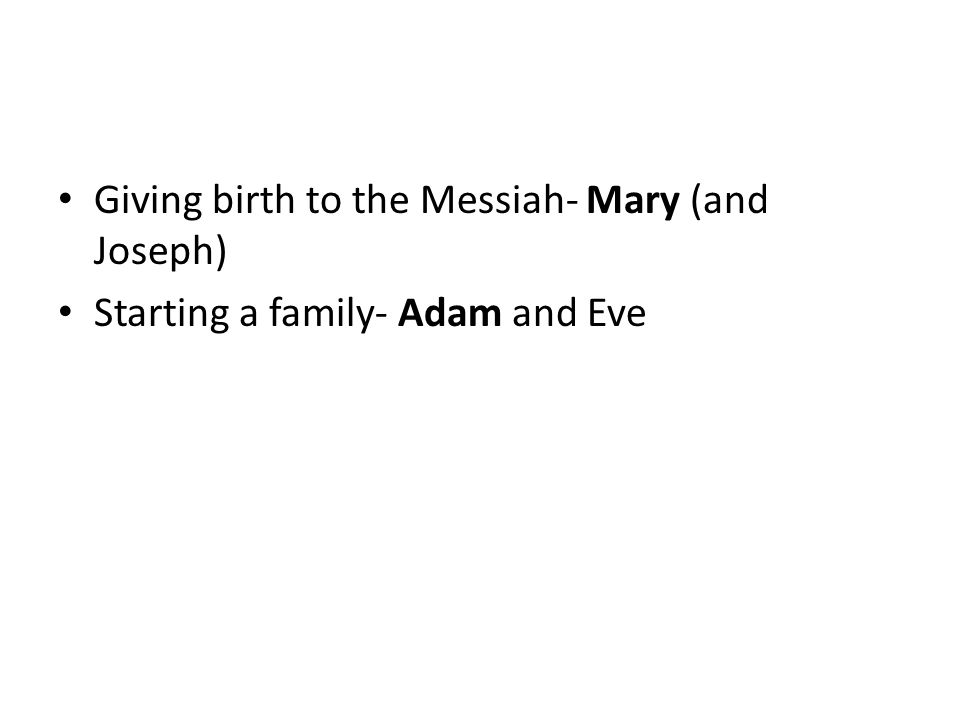 Giving birth to the Messiah- Mary (and Joseph) Starting a family- Adam and Eve