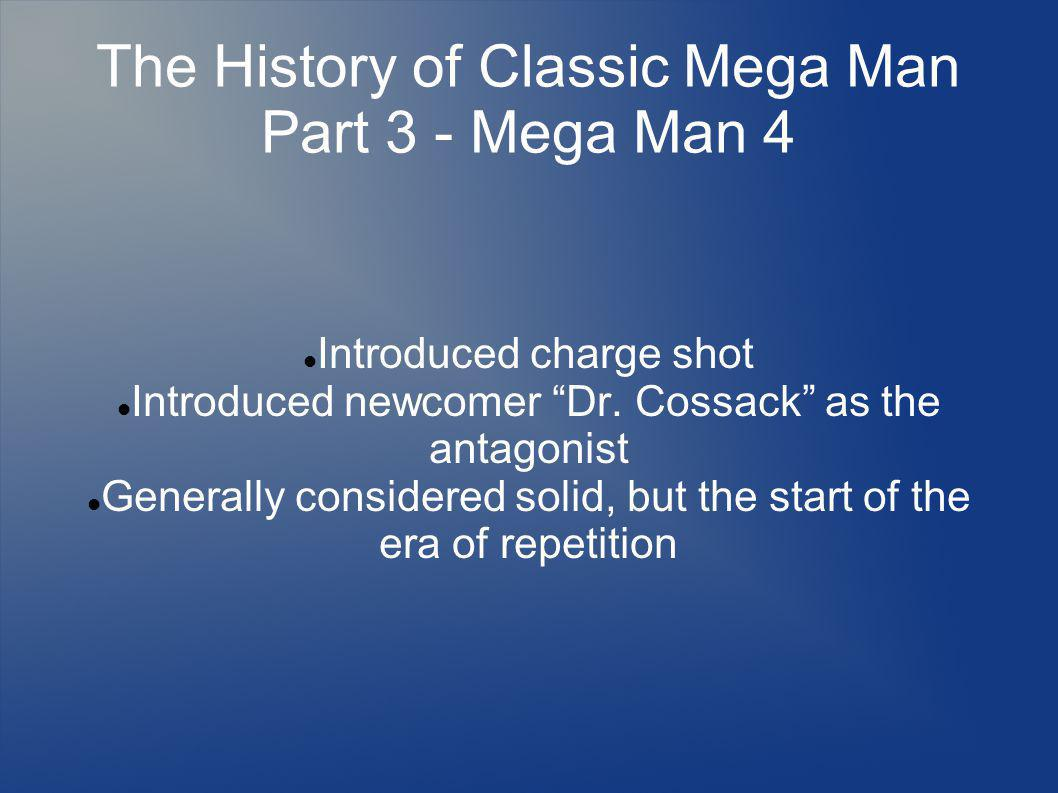 The History of Classic Mega Man Part 3 - Mega Man 4 Introduced charge shot Introduced newcomer Dr.