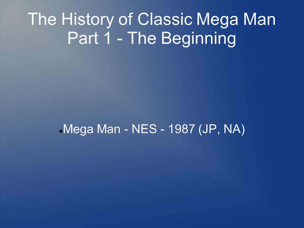 The History of Classic Mega Man Part 1 - The Beginning Mega Man - NES - 1987 (JP, NA)