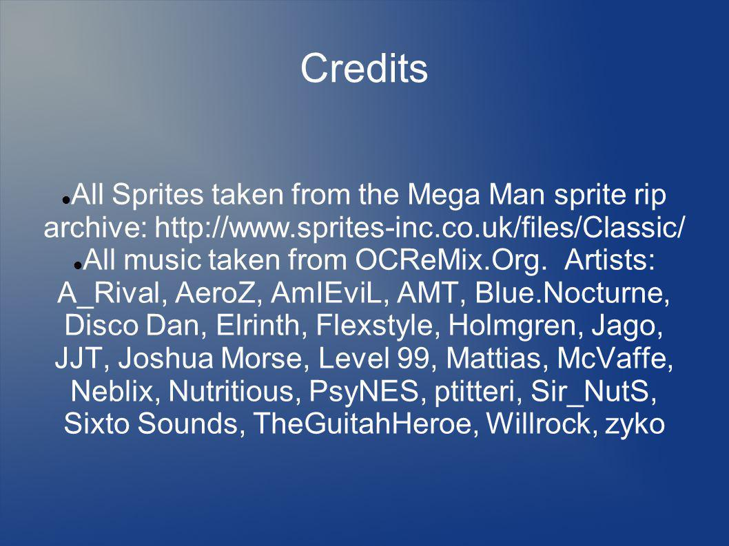 Credits All Sprites taken from the Mega Man sprite rip archive:   All music taken from OCReMix.Org.