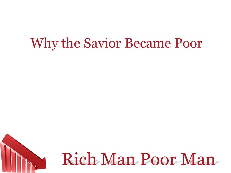 Rich Man Poor Man Why the Savior Became Poor