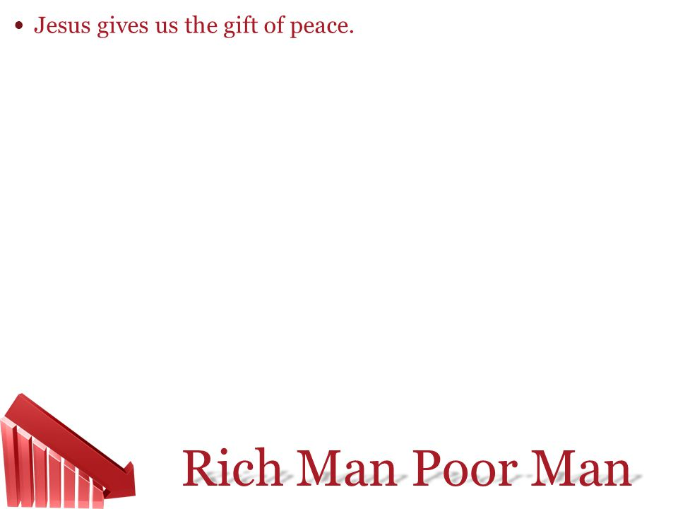 Rich Man Poor Man Jesus gives us the gift of peace.