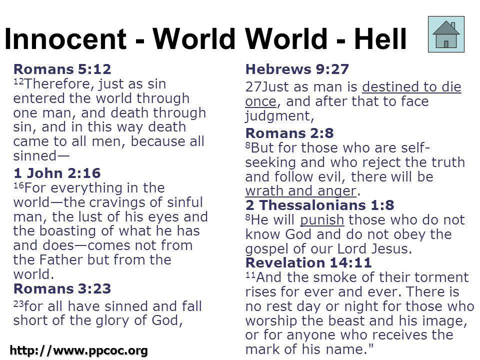 http://www.ppcoc.org Innocent - World Romans 5:12 12 Therefore, just as sin entered the world through one man, and death through sin, and in this way death came to all men, because all sinned 1 John 2:16 16 For everything in the worldthe cravings of sinful man, the lust of his eyes and the boasting of what he has and doescomes not from the Father but from the world.