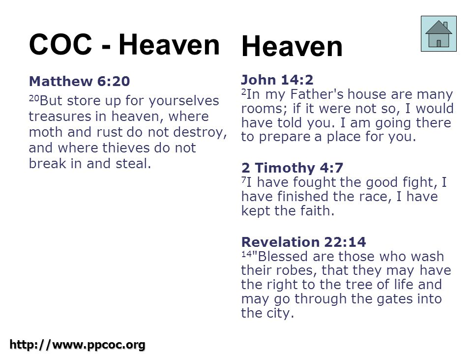 http://www.ppcoc.org COC - Heaven Matthew 6:20 20 But store up for yourselves treasures in heaven, where moth and rust do not destroy, and where thieves do not break in and steal.