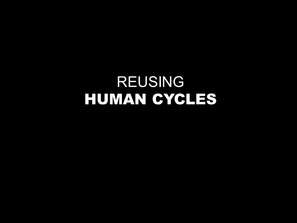 REUSING HUMAN CYCLES