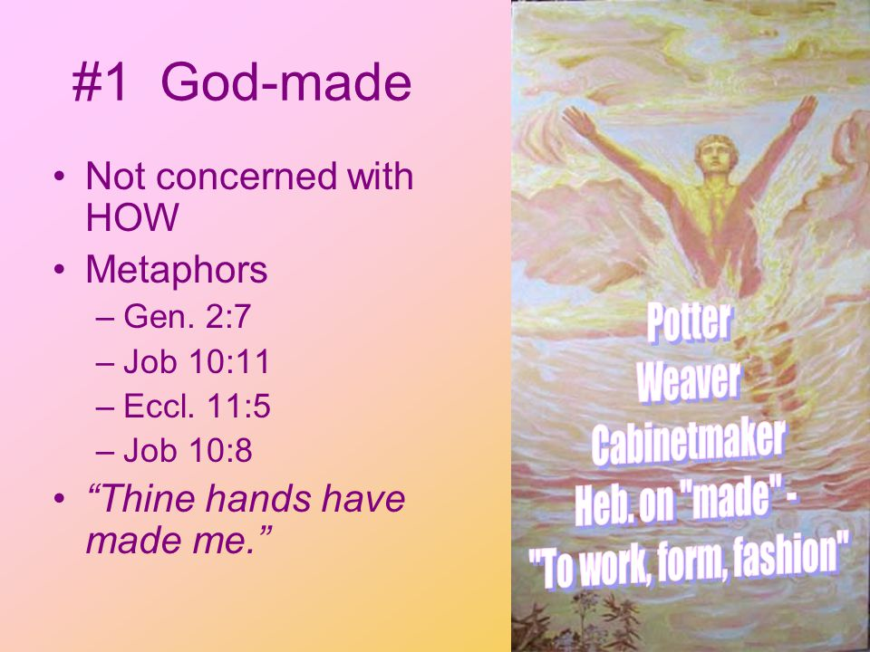#1God-made Not concerned with HOW Metaphors –Gen. 2:7 –Job 10:11 –Eccl.