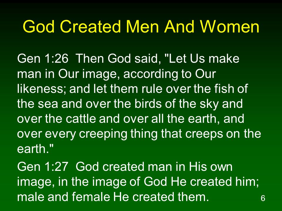 6 God Created Men And Women Gen 1:26 Then God said,