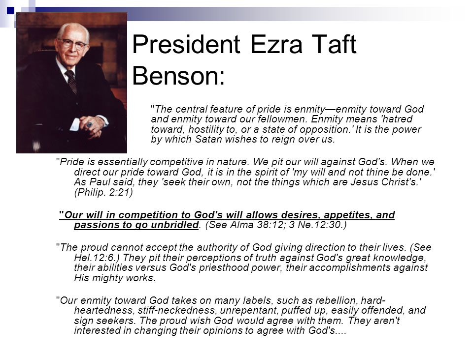 President Ezra Taft Benson: The central feature of pride is enmityenmity toward God and enmity toward our fellowmen.