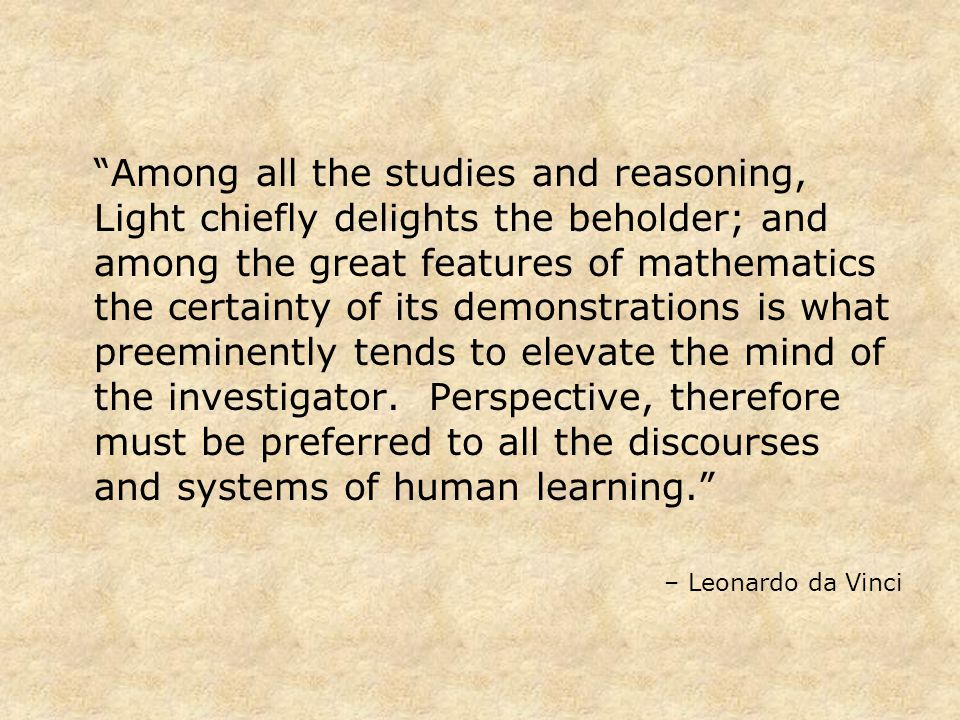 Among all the studies and reasoning, Light chiefly delights the beholder; and among the great features of mathematics the certainty of its demonstrati