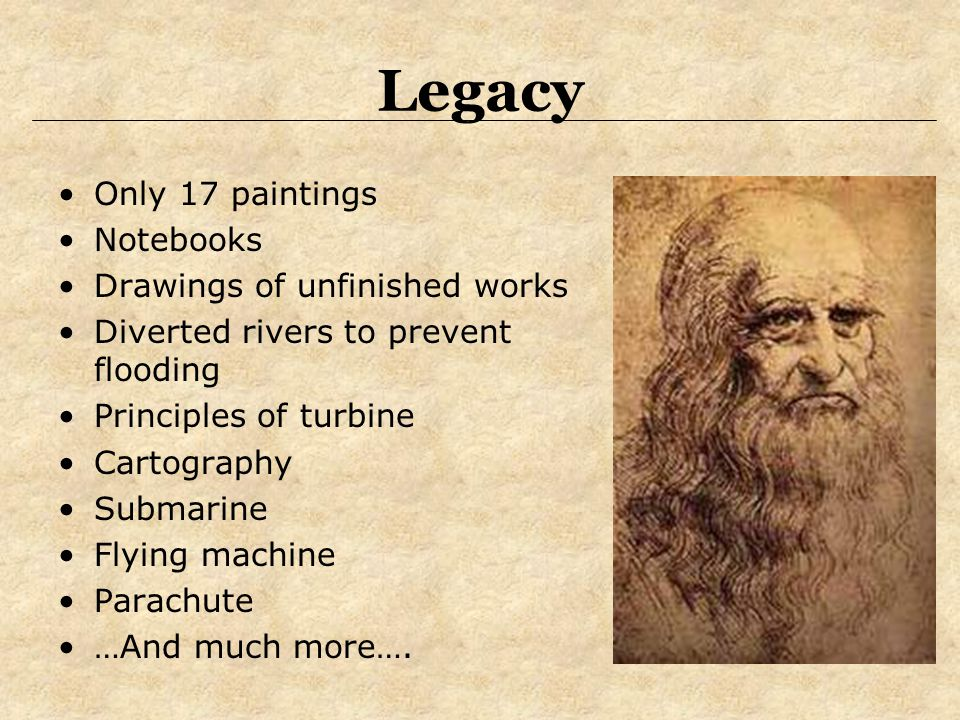 Legacy Only 17 paintings Notebooks Drawings of unfinished works Diverted rivers to prevent flooding Principles of turbine Cartography Submarine Flying