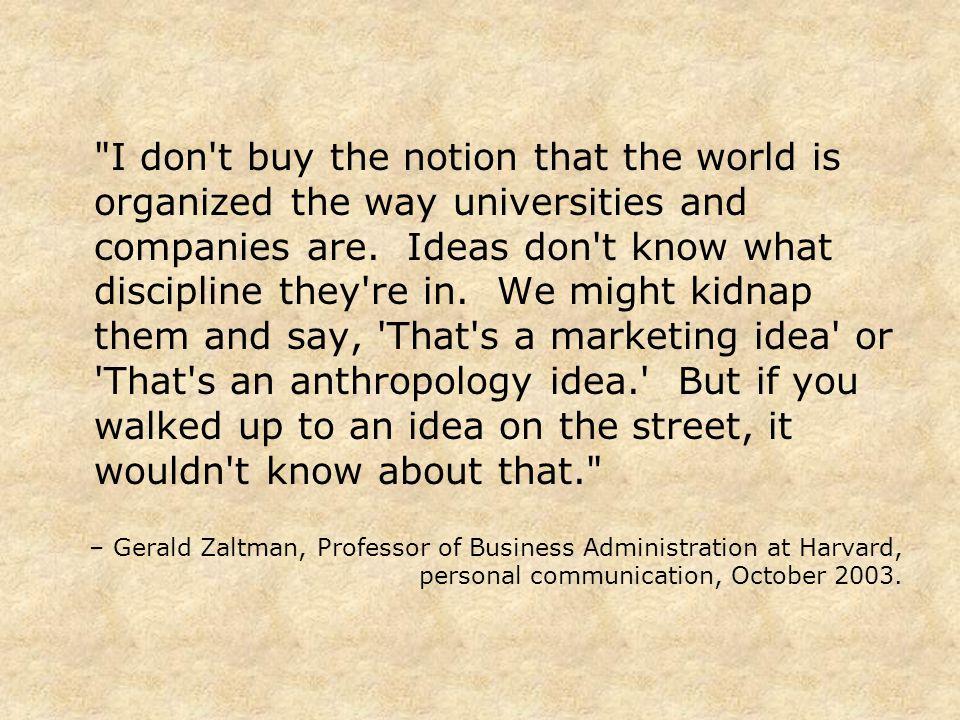 I don t buy the notion that the world is organized the way universities and companies are.