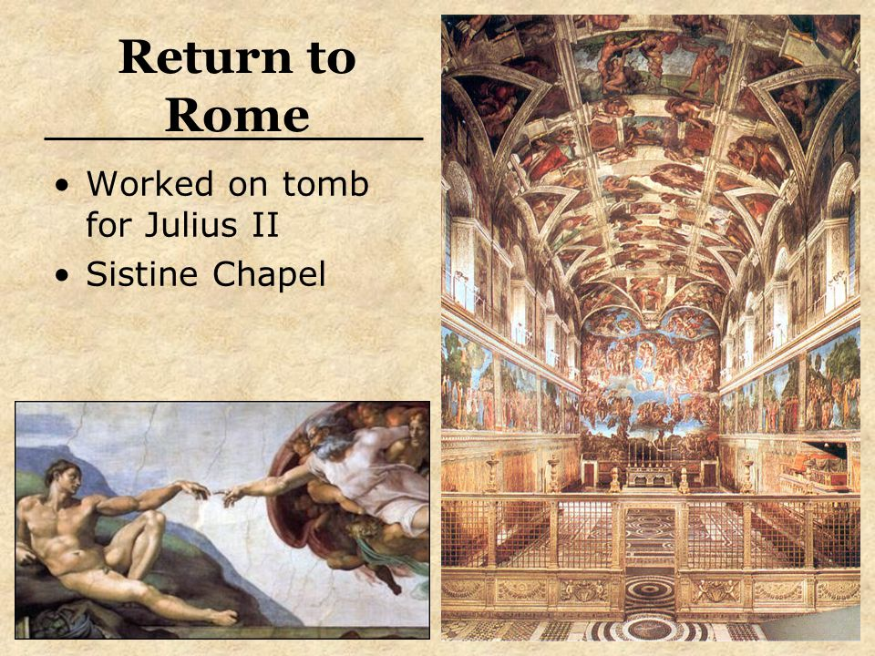 Return to Rome Worked on tomb for Julius II Sistine Chapel