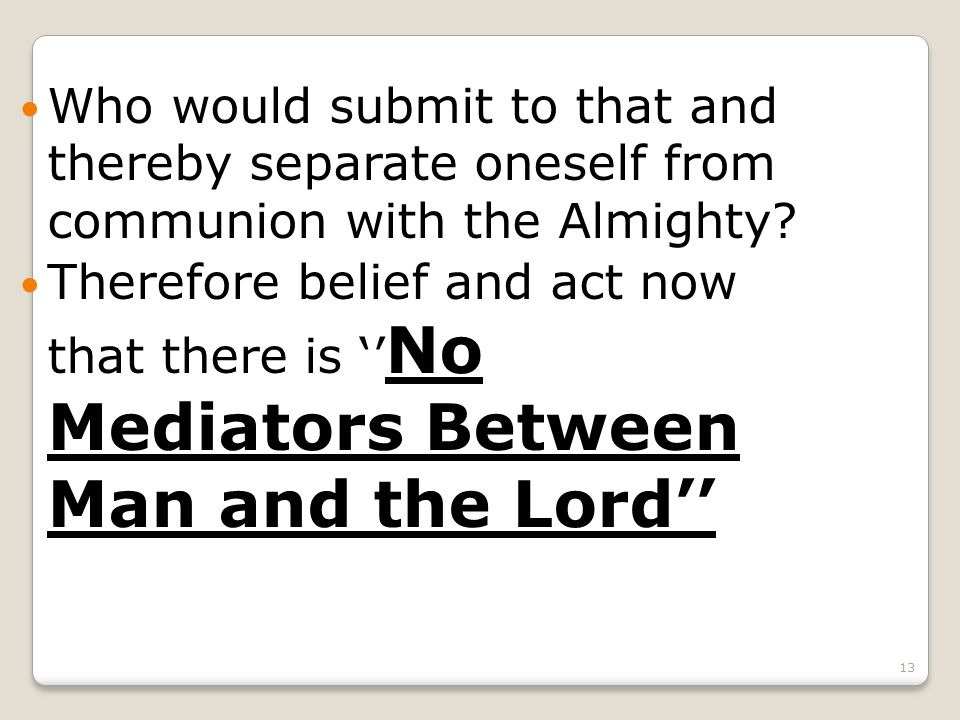 13 Who would submit to that and thereby separate oneself from communion with the Almighty.