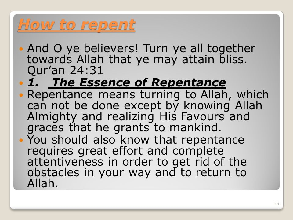 How to repent And O ye believers. Turn ye all together towards Allah that ye may attain bliss.