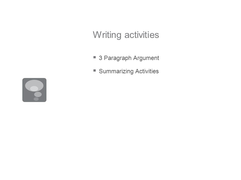 Writing activities 3 Paragraph Argument Summarizing Activities