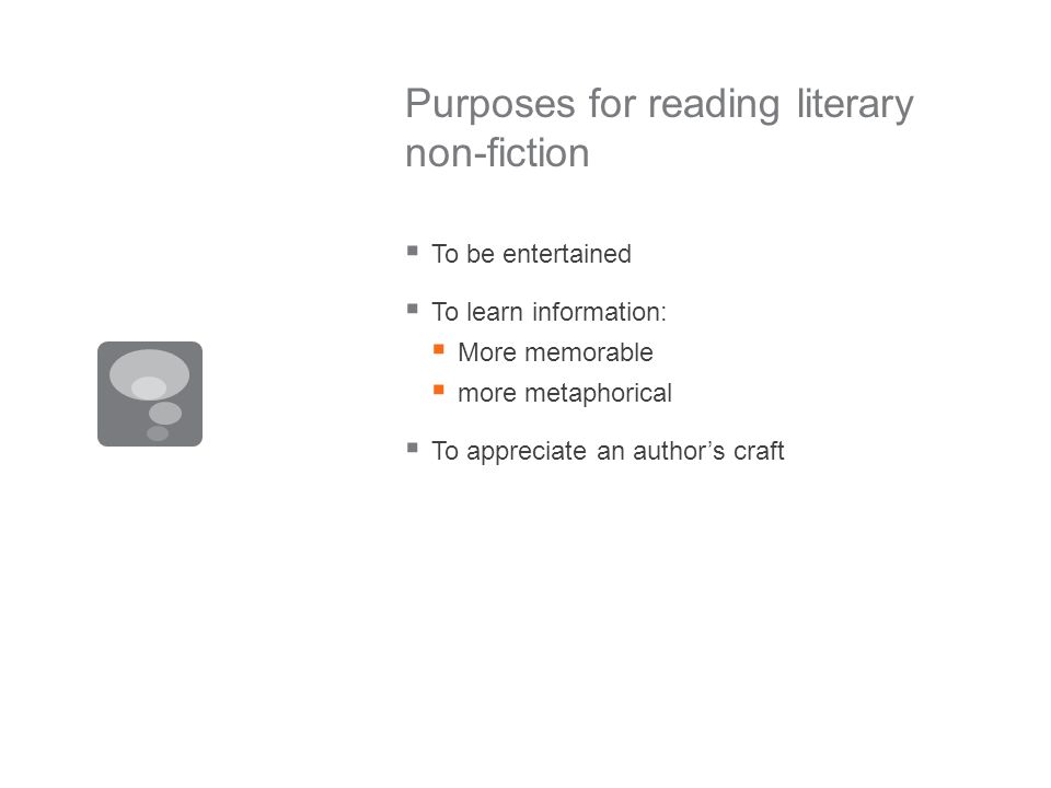 Purposes for reading literary non-fiction To be entertained To learn information: More memorable more metaphorical To appreciate an authors craft