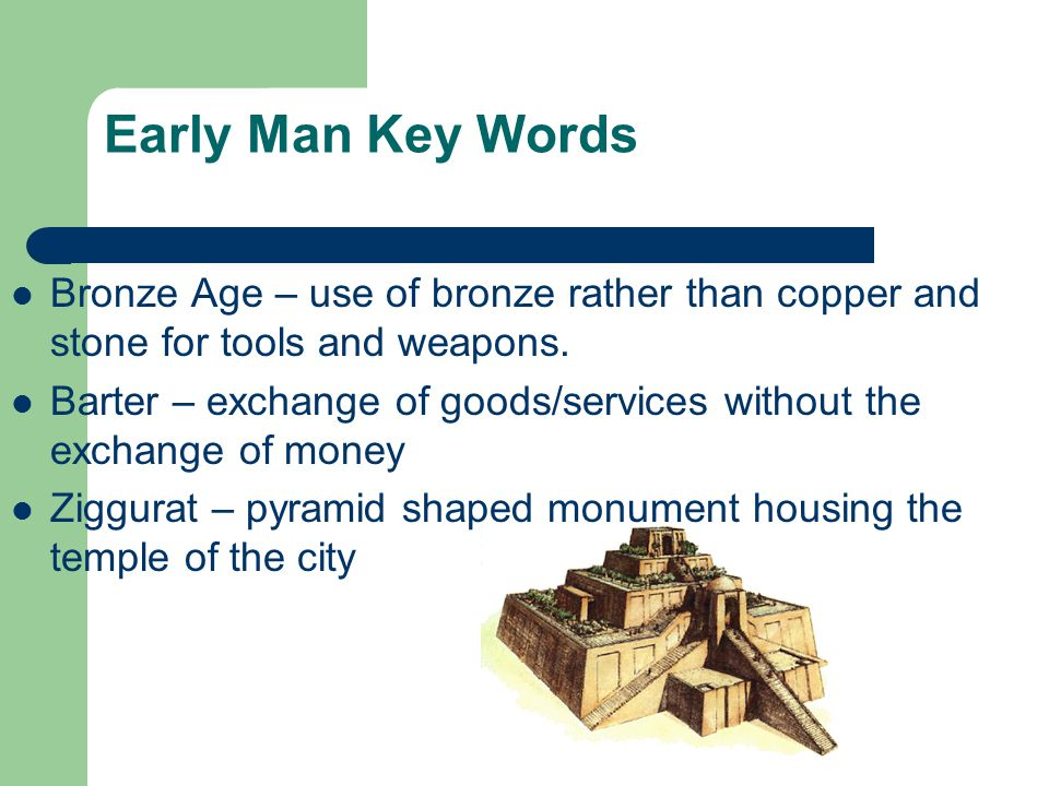 Early Man Key Terms Slash and Burn – cutting and burning fields to clear and fertilize Domestication – taming of animals Artisans – skilled workers wh