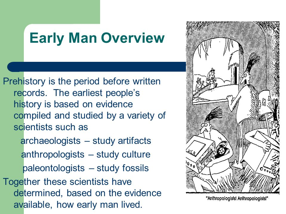 Early Man Overview Prehistory is the period before written records.
