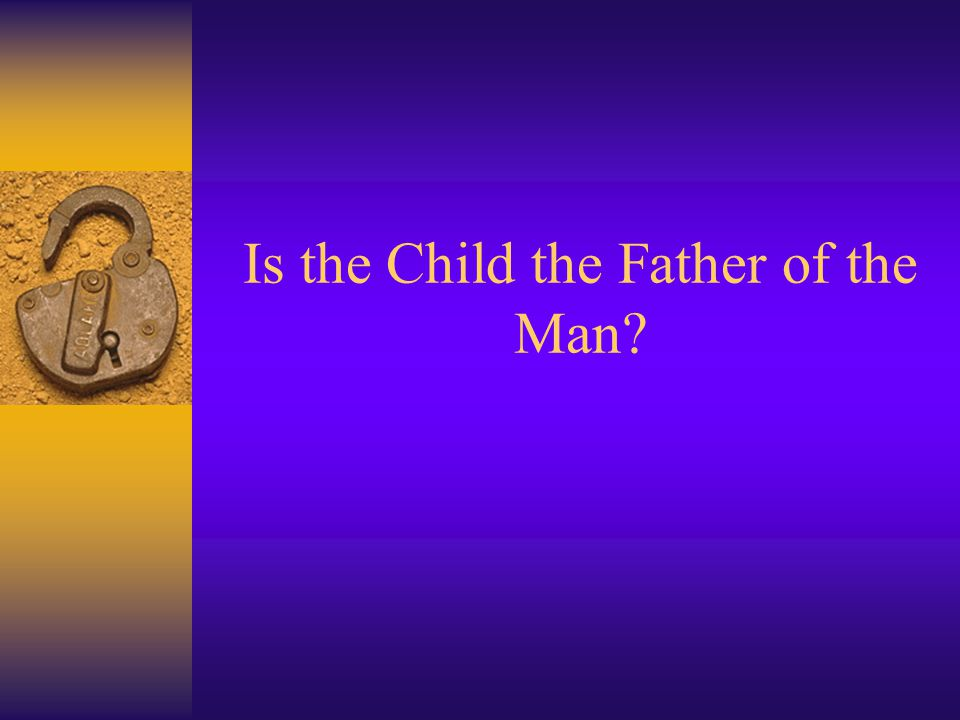 Is the Child the Father of the Man