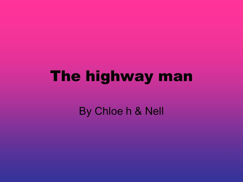 The highway man By Chloe h & Nell
