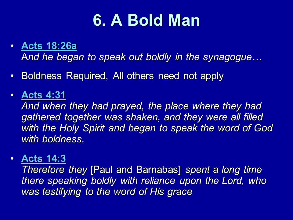 6. A Bold Man Acts 18:26a And he began to speak out boldly in the synagogue…Acts 18:26a And he began to speak out boldly in the synagogue…Acts 18:26aA