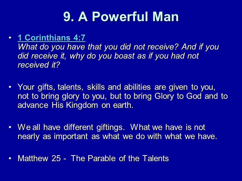 9. A Powerful Man 1 Corinthians 4:7 What do you have that you did not receive.