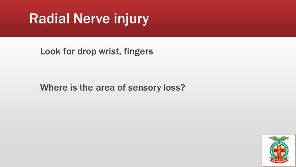 Radial Nerve injury Look for drop wrist, fingers Where is the area of sensory loss?