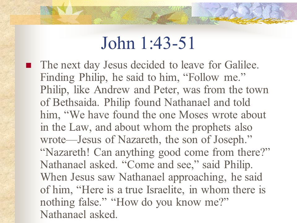 John 1:43-51 The next day Jesus decided to leave for Galilee.