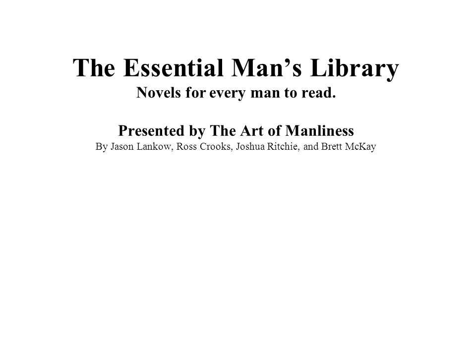 The Essential Mans Library Novels for every man to read.