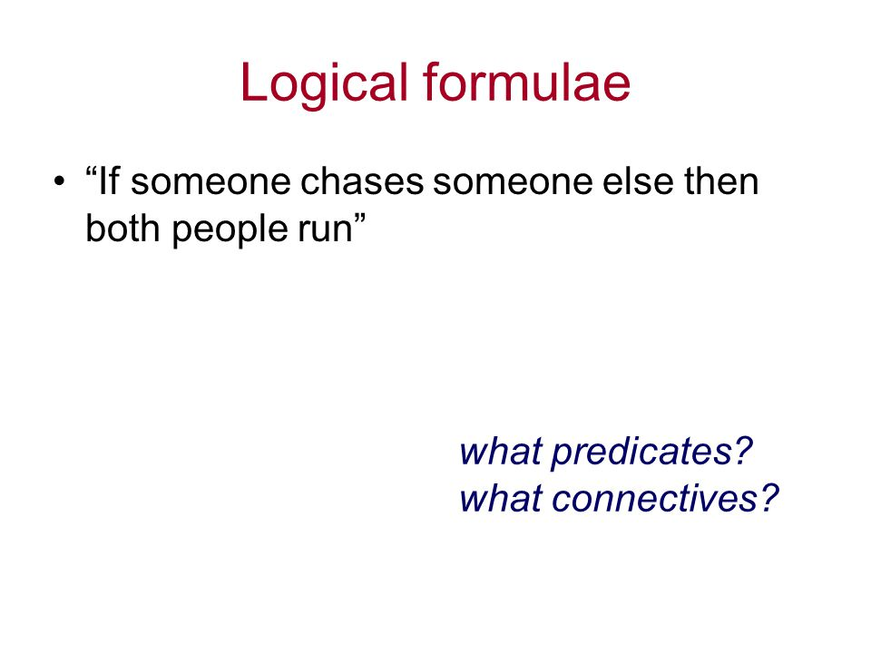 Logical formulae If someone chases someone else then both people run what predicates.