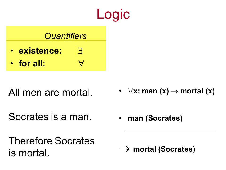 Quantifiers Logic existence: for all: All men are mortal.