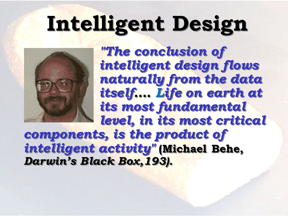 Intelligent Design The conclusion of intelligent design flows naturally from the data itself….