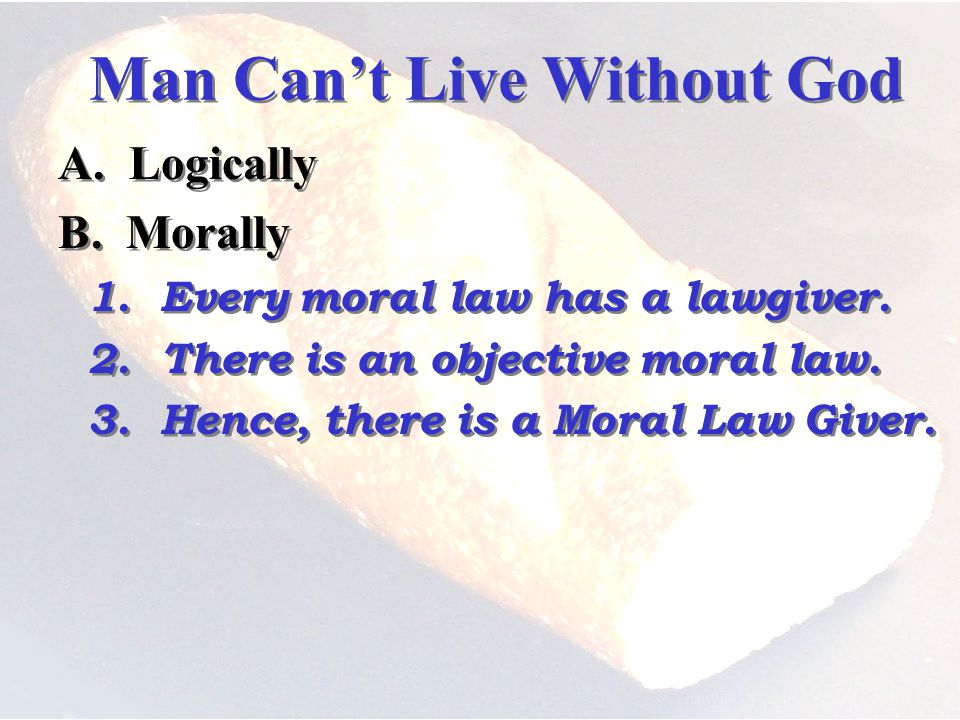 Man Cant Live Without God A. Logically B. Morally 1.