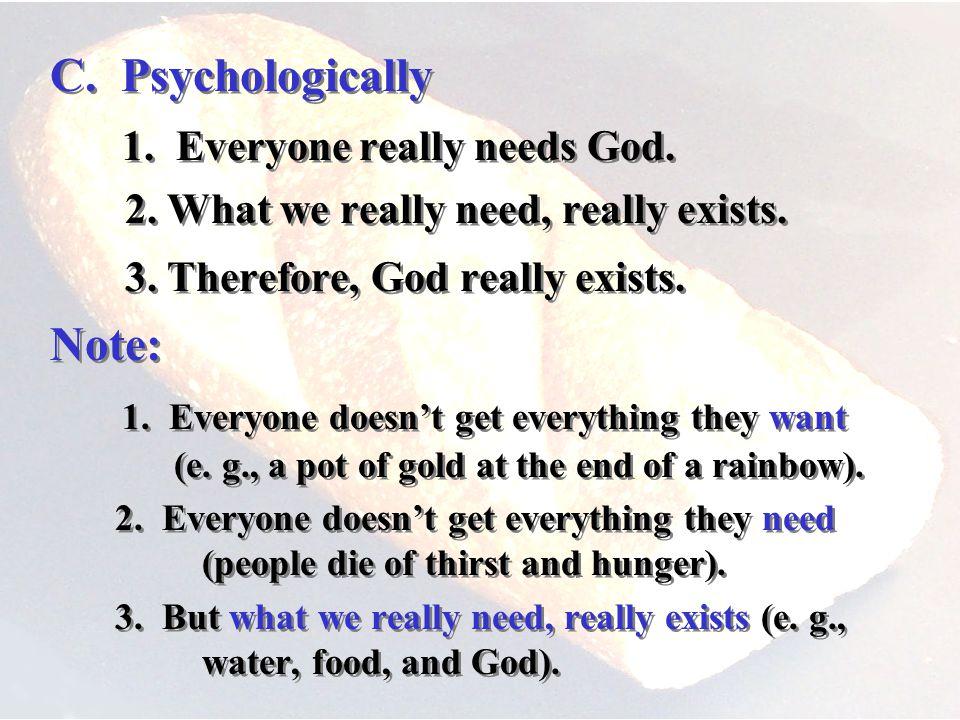 C. Psychologically 1. Everyone really needs God.