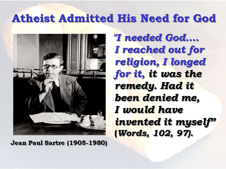 Atheist Admitted His Need for God I needed God.… I reached out for religion, I longed for it, it was the remedy.