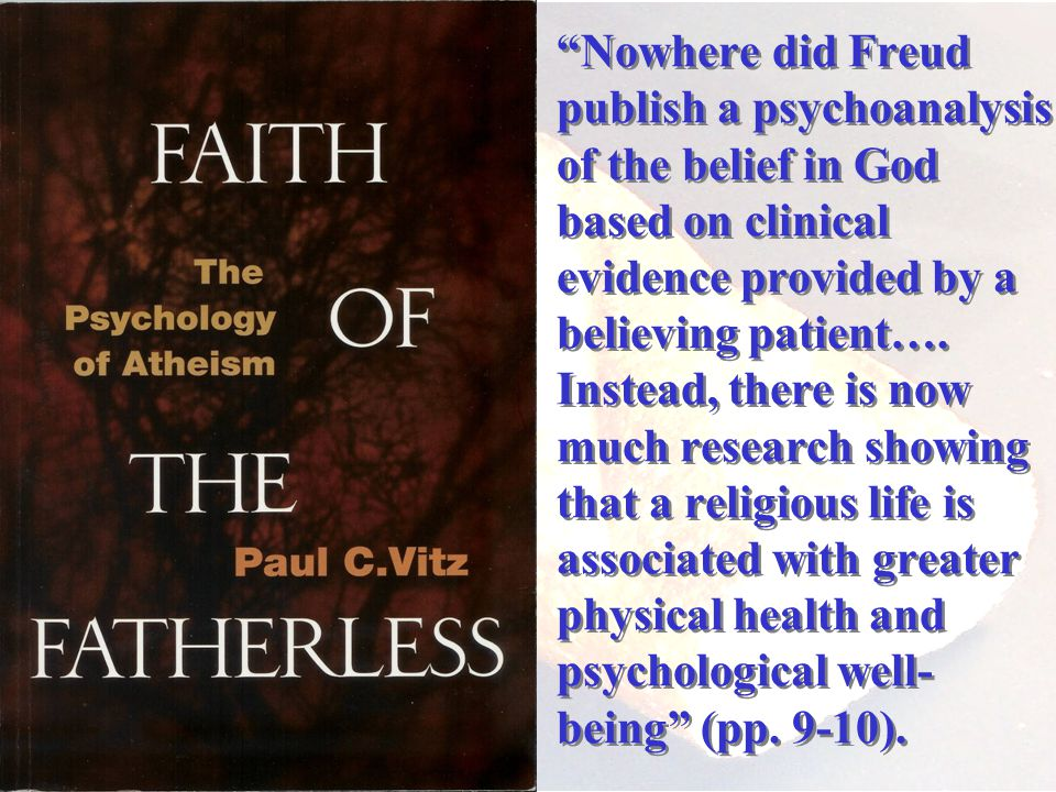 Nowhere did Freud publish a psychoanalysis of the belief in God based on clinical evidence provided by a believing patient….