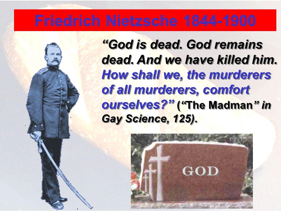Friedrich Nietzsche 1844-1900 God is dead. God remains dead.