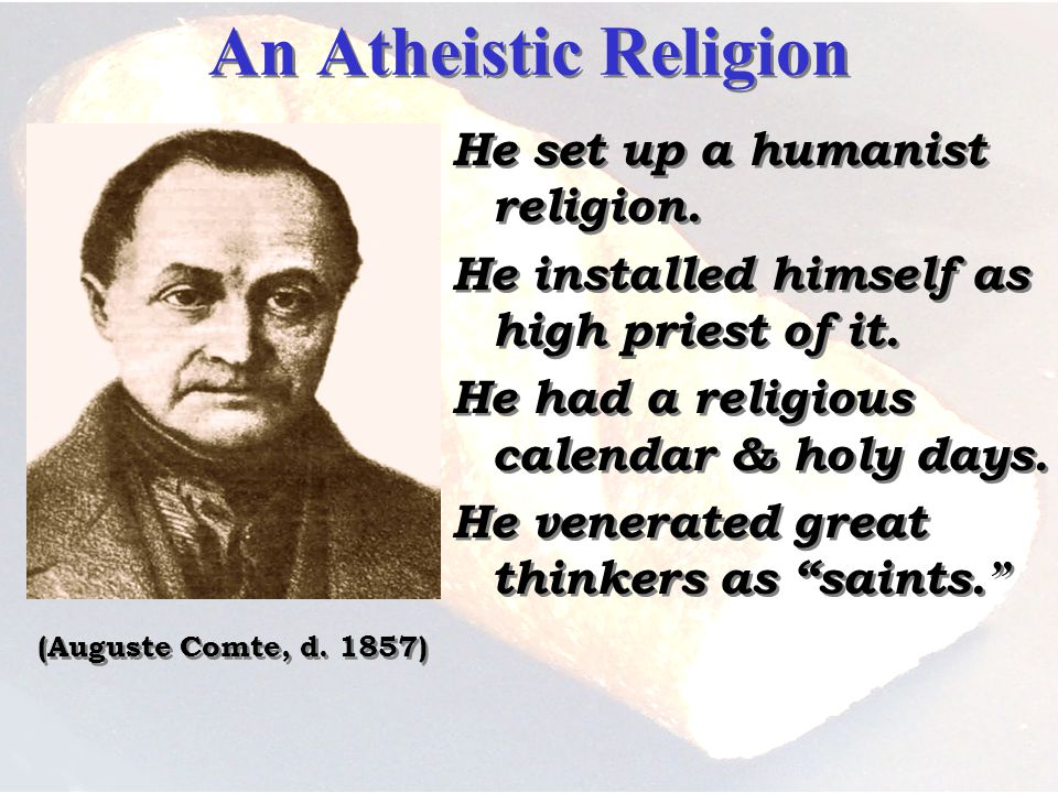 An Atheistic Religion He set up a humanist religion.