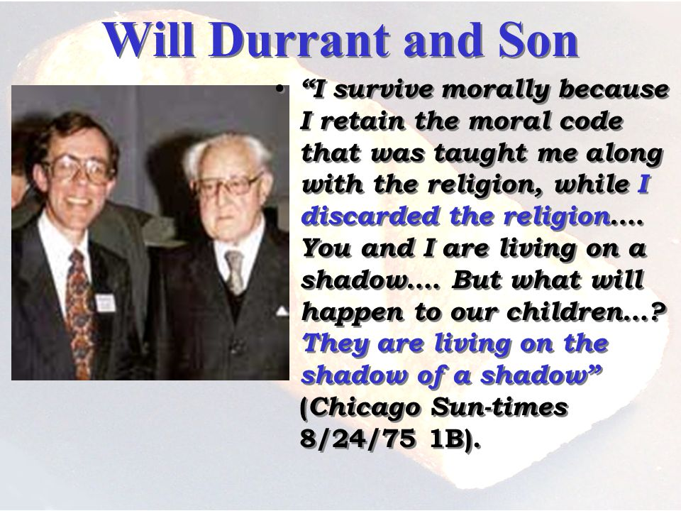 Will Durrant and Son I survive morally because I retain the moral code that was taught me along with the religion, while I discarded the religion….