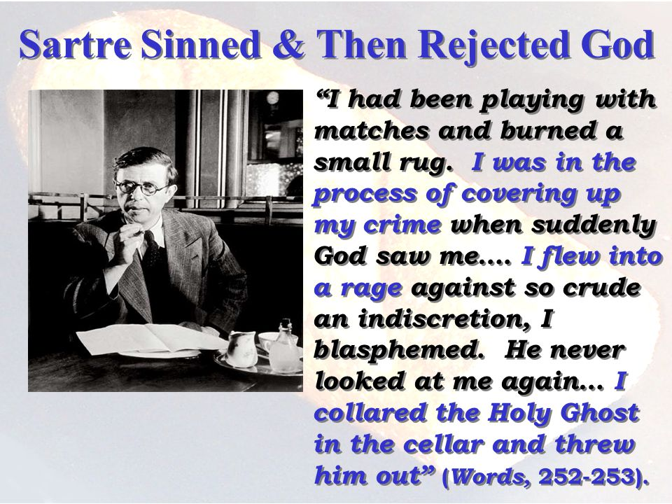Sartre Sinned & Then Rejected God I had been playing with matches and burned a small rug.