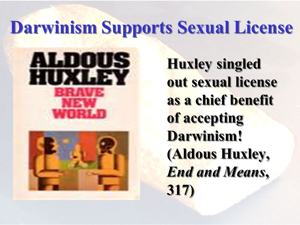 Darwinism Supports Sexual License Huxley singled out sexual license as a chief benefit of accepting Darwinism.