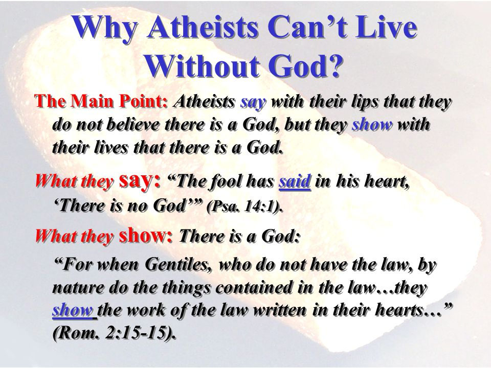 Why Atheists Cant Live Without God.