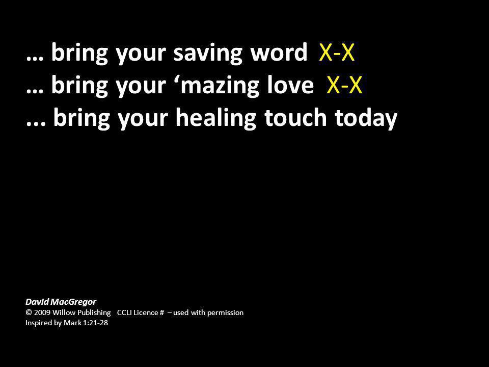 … bring your saving wordX-X … bring your mazing love X-X...