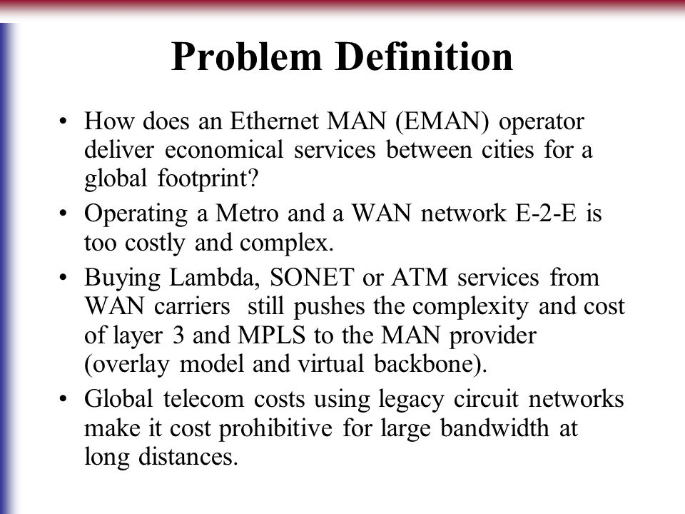 Problem Definition How does an Ethernet MAN (EMAN) operator deliver economical services between cities for a global footprint.