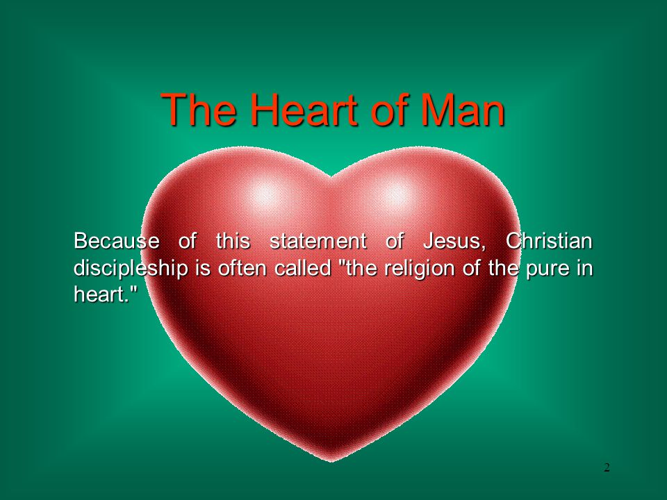 3 The Heart of Man But what is the heart that must be pure and how does one experience a change of heart?