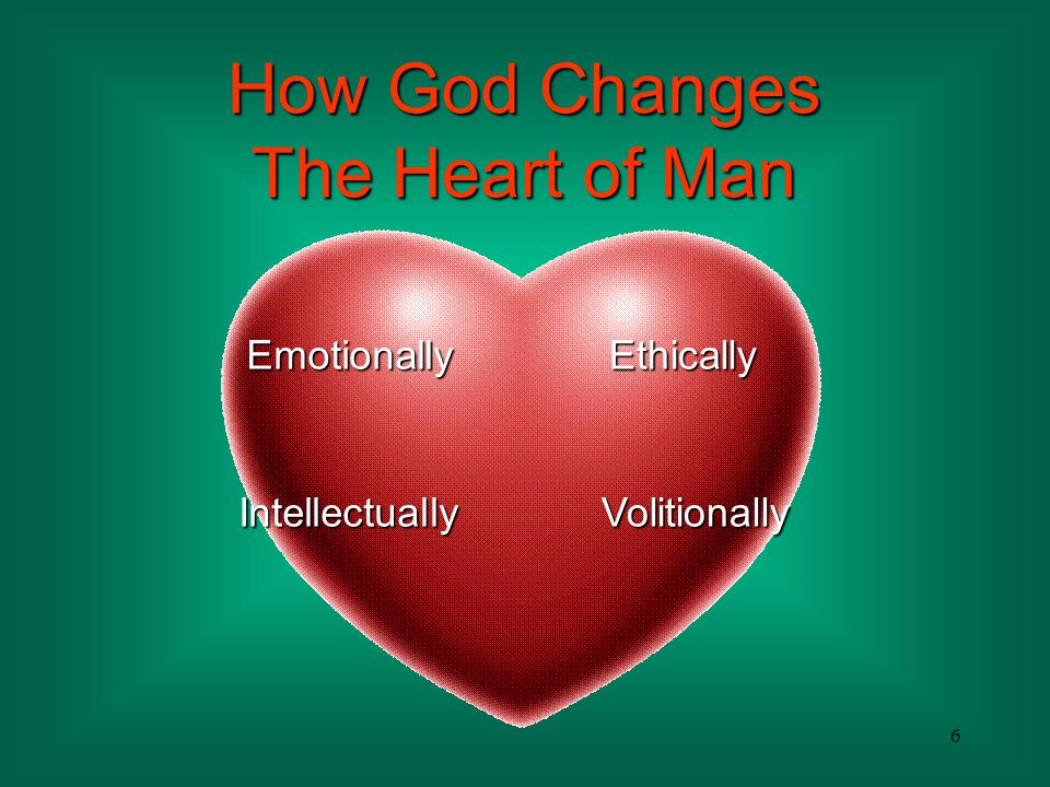 67 His heart continues to change for the better, in its emotional capacity, as he grows in his love for God and others.